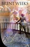 Le Couteau aveuglant: Le Porteur de lumière, T2 (FANTASY) (French Edition) - Brent Weeks, Emmanuelle Casse-Castric