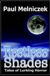 Restless Shades: Tales of Lurking Horror - Paul Melniczek