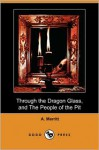 Through the Dragon Glass/The People of the Pit - A. Merritt