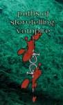 Paths of Storytelling: Vampire the Masquerade - Jess Hartley, Genevieve Podleski, Ron Thompson, Monica Valentinelli, Kelley Barnes, Eddy Webb