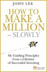How to Make a Million - Slowly: Guiding Principles from a Lifetime of Investing (Financial Times Series) - John Lee