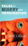 Tales of Misery and Imagination - Scott S. Phillips, Victor Milán