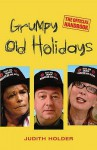 Grumpy Old Holidays: The Official Handbook - Judith Holder