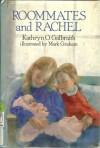 Roommates And Rachel - Kathryn O. Galbraith