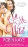Call Me Wild (Domestic Gods Gone Wild #2) - Robin Kaye