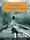 The Same Terrible Storm - Sheldon Lee Compton