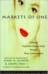 Markets of One: Creating Customer-Unique Value Through Mass Customization - James H. Gilmore, B. Joseph Pine II