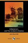 Utilitarianism, and the Contest in America (Dodo Press) - John Stuart Mill