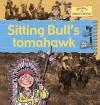 Sitting Bull's Tomahawk - Gerry Bailey, Karen Foster, Leighton Noyes