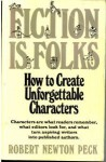 Fiction is Folks: How to Create Unforgettable Characters - Robert Newton Peck
