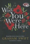 Wish You Were Here - Graham Swift, T.B.A.