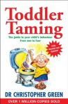 Toddler Taming: A Parent's Guide to the First Four Years - Christopher Green