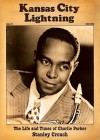 Kansas City Lightning: The Life and Times of Charlie Parker - Stanley Crouch