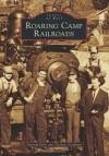 Roaring Camp Railroads (Images of Rail) - Beniam Kifle, Nathan Goodman