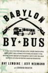 Babylon by Bus: Or, the true story of two friends who gave up their valuable franchise selling YANKEES SUCK T-shirts at Fenway to find meaning and ... in jobs for which they lacked qualification.. - Ray LeMoine, Donovan Webster, Jeff Neumann