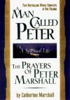A Man Called Peter and the Prayers of Peter Marshall: A Spiritual Life - Catherine Marshall