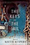 The Keys to the Jail - Keetje Kuipers