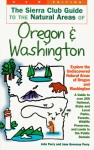 The Sierra Club Guide To The Natural Areas Of Oregon And Washington - John Perry