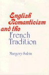 English Romanticism and the French Tradition - Margery Sabin