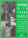 Outdoors with Young People: A Leader's Guide to Outdoor Activities, the Environment and Sustainability - Geoff Cooper