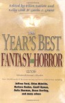 The Year's Best Fantasy and Horror 2006: Nineteenth Annual Collection - Delia Sherman, Joan D. Vinge, Charles Vess, Isabel Allende, Chuck Palahniuk, Chaz Brenchley, Ellen Datlow, Charles de Lint, Theodora Goss, Laird Barron, Thomas Canty, Bruce Sterling, Howard Waldrop, Marly Youmans, Kelly Link, Geoff Ryman, China Miéville, Kim Newman, Jeffre