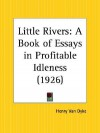 Little Rivers: A Book of Essays in Profitable Idleness - Henry van Dyke