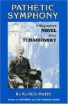 Pathetic Symphony: A Biographical Novel about Tchaikovsky - Klaus Mann, Shelley L. Frisch