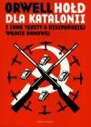 Hołd dla Katalonii i inne teksty o hiszpańskiej wojnie domowej - George Orwell