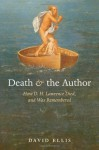 Death and the Author: How D. H. Lawrence Died, and Was Remembered - David B. Ellis