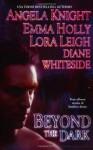 Beyond the Dark - Angela Knight, Lora Leigh, Emma Holly, Diane Whiteside