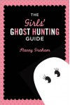 The Girls' Ghost Hunting Guide - Stacey Graham