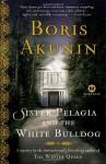 Sister Pelagia and the White Bulldog - Boris Akunin, Andrew Bromfield