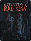 Born Under a Bad Sign - Joshua Reynolds