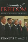 Family of Freedom: Presidents and African Americans in the White House - Kenneth T. Walsh