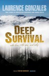 Deep Survival: Who Lives, Who Dies, And Why. True Stories of Miraculous Endurance And Sudden Death - Laurence Gonzales