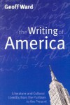Writing of America: Literature and Cultural Identity from the Puritans to the Present - Geoff Ward