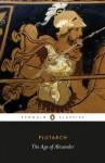 The Age of Alexander (Penguin Classics) - Plutarch, Timothy Duff, Ian Scott-Kilvert
