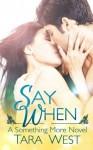 Say When (Something More #1) - Tara West