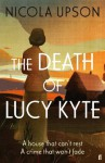 The Death of Lucy Kyte (Josephine Tey Mystery 5) - Nicola Upson