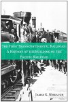 The First Transcontinental Railroad: A History of the Building of the Pacific Railroad - James K. Wheaton, Golgotha Press
