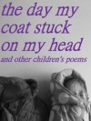 The Day My Coat Stuck On My Head - Nigel Bird