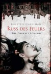 The Darkest London - Kuss des Feuers (German Edition) - Kristen Callihan, Firouzeh Akhavan-Zandjani