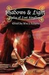 Shadows & Light: Tales of Lost Kingdoms - Jessy Marie Roberts, Jean Rabe, Christopher Heath, Lydia Sharp, Bill Ward