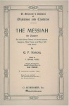 The Messiah: An Oratorio for Four-Part Chorus of Mixed Voices, Soprano, Alto, Tenor, and Bass Soli and Piano - G. F. Handel, T. Tertius Noble, Max Spicker