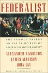 The Federalist: The Famous Papers On The Principles Of American Government (cloth) - Alexander Hamilton, James Madison, John Jay, Benjamin F. Wright