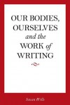 Our Bodies, Ourselves and the Work of Writing - Susan Wells