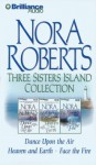 Nora Roberts Three Sisters Island CD Collection: Dance Upon the Air/Heaven and Earth/Face the Fire - Sandra Burr, Nora Roberts