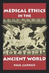 Medical Ethics in the Ancient World - Paul Carrick