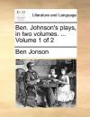 Ben. Johnson's Plays, in Two Volumes. ... Volume 1 of 2 - Ben Jonson