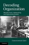 Decoding Organization: Bletchley Park, Codebreaking and Organization Studies - Christopher Grey